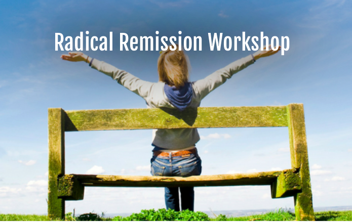 Radical Remission Workshop: Applying the 9 Healing Factors Into Your Life